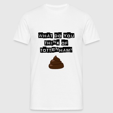 Arsenal - What do you think of Tottenham? T-shirt - Men's T-Shirt