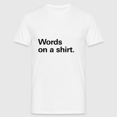 Words on a shirt. - Men's T-Shirt