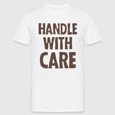 Handle with care - T-shirt Homme