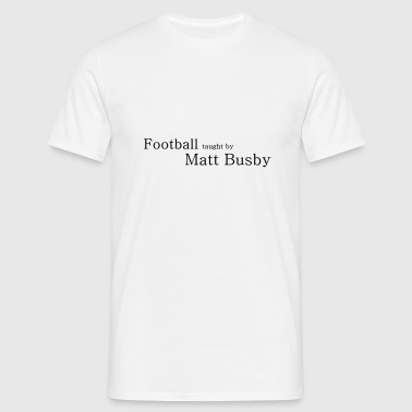 Football taught by Matt Busby - Men's T-Shirt