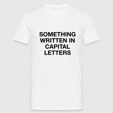 WRITTEN IN CAPS - Men's T-Shirt