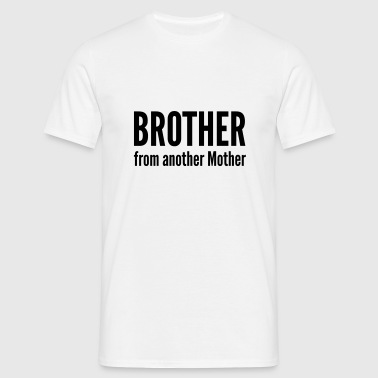 Brother from another Mother - Männer T-Shirt