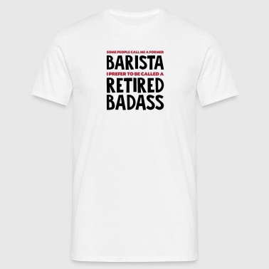 Former barista retired badass - Men's T-Shirt