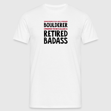 Former boulderer retired badass - Men's T-Shirt