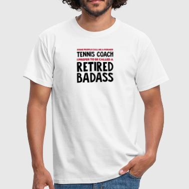 Former tennis coach retired badass - Men's T-Shirt
