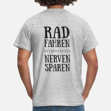 37452dcc9e9a Fahrrad Lustiger Spruch Rad fahren Nerven sparen - Männer T-Shirt