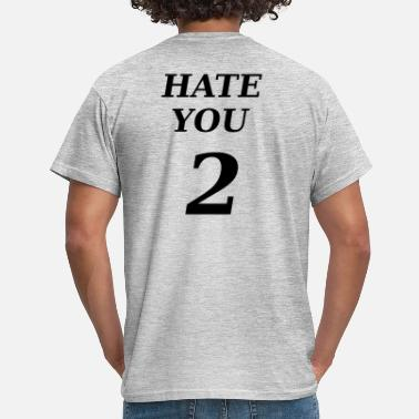 Hate You Hate you - Men's T-Shirt