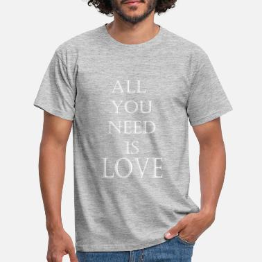 Love all you need is love - Men's T-Shirt