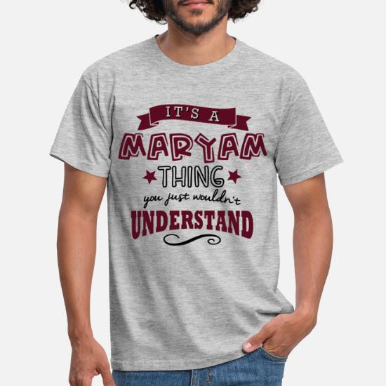 its a maryam name forename thing Men's T-Shirt | Spreadshirt
