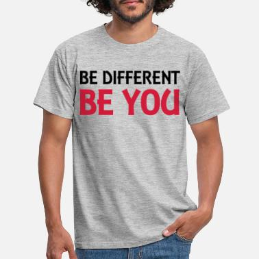 Be You Be different - be you - T-shirt mænd