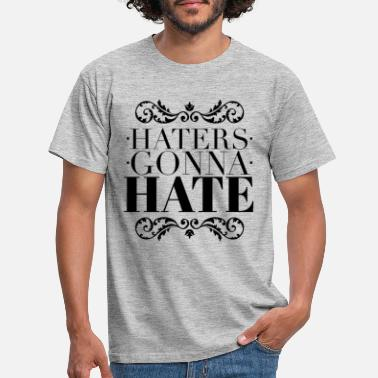 Haters Gonna Hate Haters gonna hate - T-shirt herr