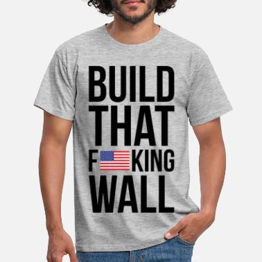 Trump Build That F u s King Wall - Men's T-Shirt
