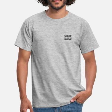 If you can read this you are way too close - Männer T-Shirt