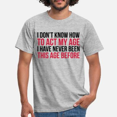 Slogan Act My Age  - Men's T-Shirt
