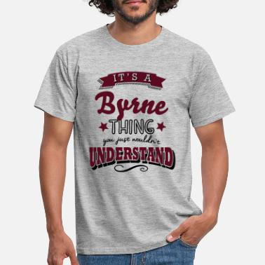 Thing its a byrne name surname thing - Men's T-Shirt