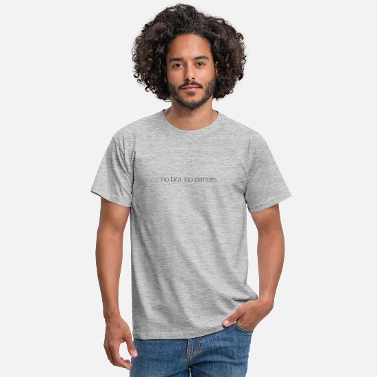 Gift Idea T-Shirts - no bra no panties - Men's T-Shirt heather grey