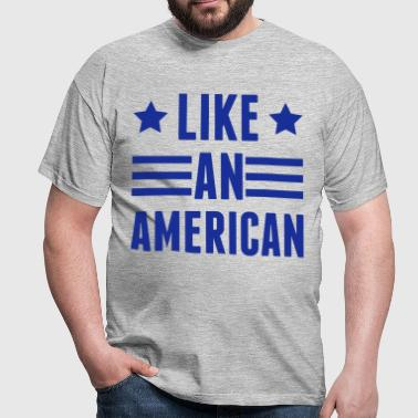 Like An American - Men's T-Shirt