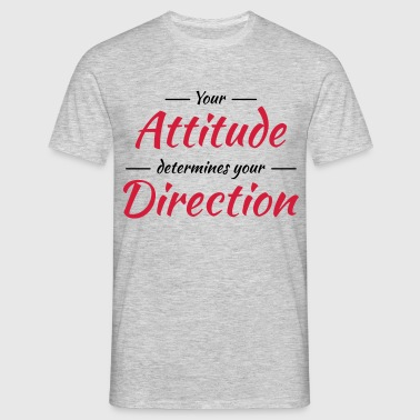 Your attitude determines your direction - Camiseta hombre