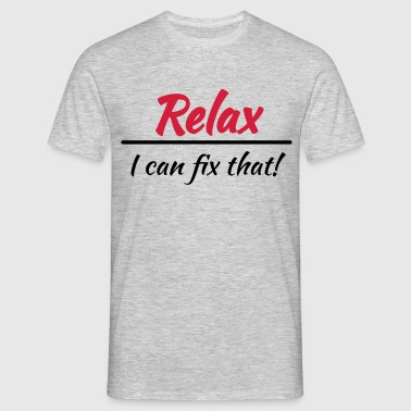 Relax, I can fix that! - T-shirt Homme