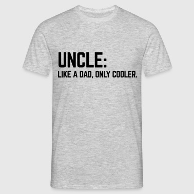 Uncle Like A Dad - Männer T-Shirt