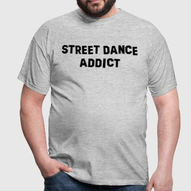 street dance addict - Men's T-Shirt