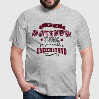 its a matthew name forename thing - Mannen T-shirt