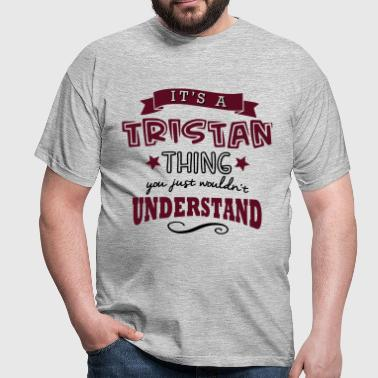 its a tristan name forename thing - Men's T-Shirt