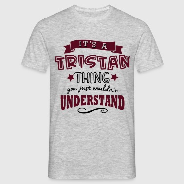 its a tristan name forename thing - Miesten t-paita