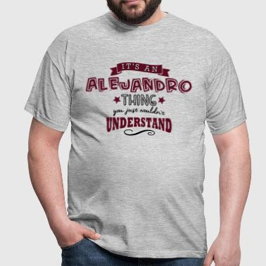 its an alejandro name forename thing - T-shirt Homme