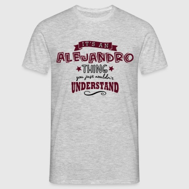 its an alejandro name forename thing - T-shirt herr