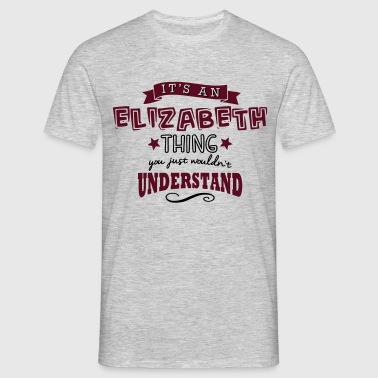 its an elizabeth name forename thing - Men's T-Shirt