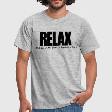 relax the computer science student is he - Men's T-Shirt