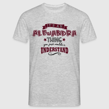 its an alejandra name forename thing - T-shirt Homme