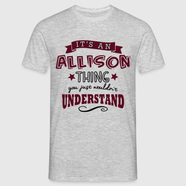 its an allison name forename thing - Mannen T-shirt
