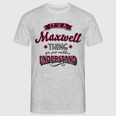 its a maxwell name surname thing - Männer T-Shirt
