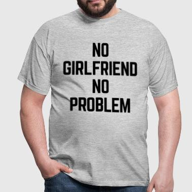 No Girlfriend  - Men's T-Shirt
