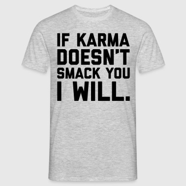 Karma Smack You Funny Quote  - Mannen T-shirt