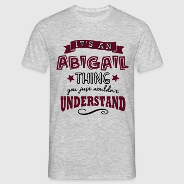 its an abigail name forename thing - T-shirt Homme