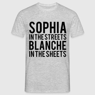 SOPHIA In The STREETS BLANCHE In The Sheets  - Men's T-Shirt