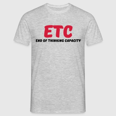 ETC - End of thinking capacity - T-skjorte for menn
