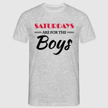 Saturdays are for the boys - T-skjorte for menn