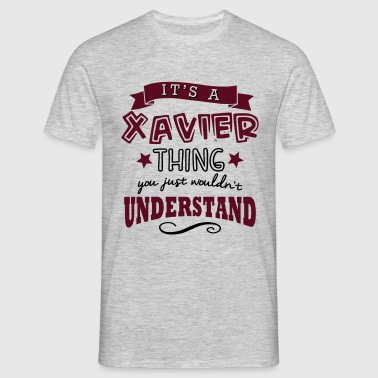its a xavier name forename thing - Mannen T-shirt