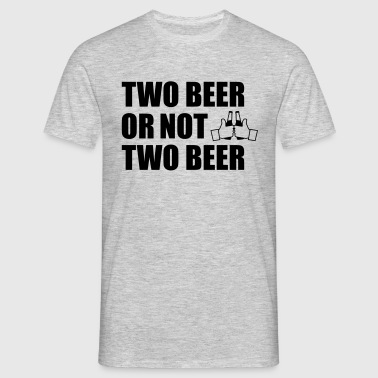 Two Beer Or Not two beer - T-skjorte for menn