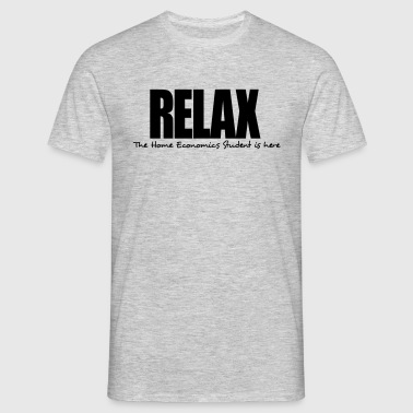 relax the home economics student is here - Men's T-Shirt