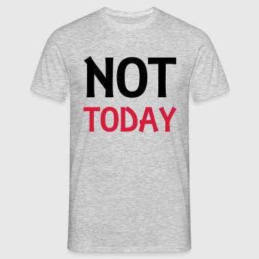 Not today - T-shirt Homme