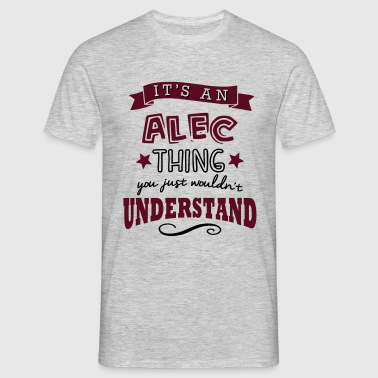 its an alec name forename thing - Men's T-Shirt
