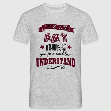 its an amy name forename thing - Men's T-Shirt