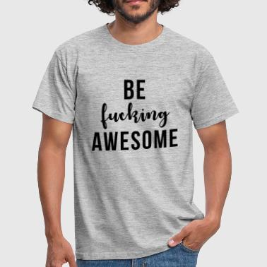 Be Fucking Awesome - Men's T-Shirt