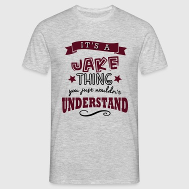its a jake name forename thing - Men's T-Shirt