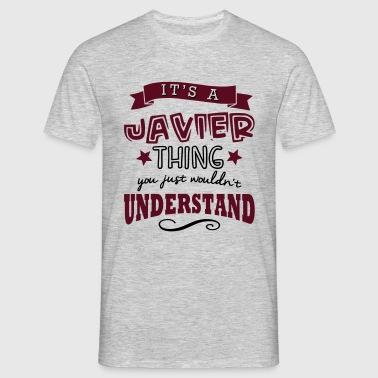 its a javier name forename thing - Camiseta hombre
